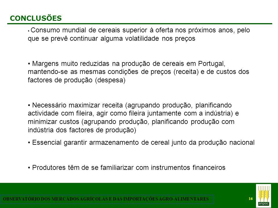 16 OBSERVATÓRIO DOS MERCADOS AGRÍCOLAS E DAS IMPORTAÇÕES AGRO-ALIMENTARES CONCLUSÕES Consumo mundial de cereais superior à oferta nos próximos anos, p