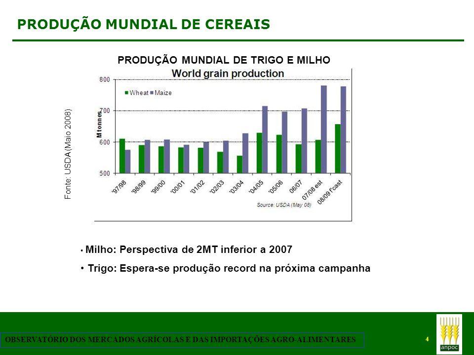 4 OBSERVATÓRIO DOS MERCADOS AGRÍCOLAS E DAS IMPORTAÇÕES AGRO-ALIMENTARES PRODUÇÃO MUNDIAL DE CEREAIS Fonte: USDA (Maio 2008) PRODUÇÃO MUNDIAL DE TRIGO