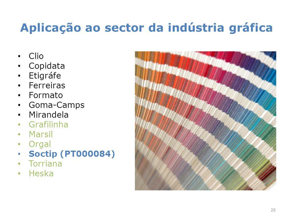 Aplicação ao sector da indústria gráfica Clio Copidata Etigráfe Ferreiras Formato Goma-Camps Mirandela Grafilinha Marsil Orgal Soctip (PT000084) Torriana Heska 26