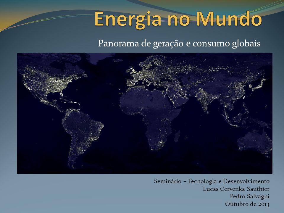 Panorama de geração e consumo globais Seminário – Tecnologia e Desenvolvimento Lucas Cervenka Sauthier Pedro Salvagni Outubro de 2013