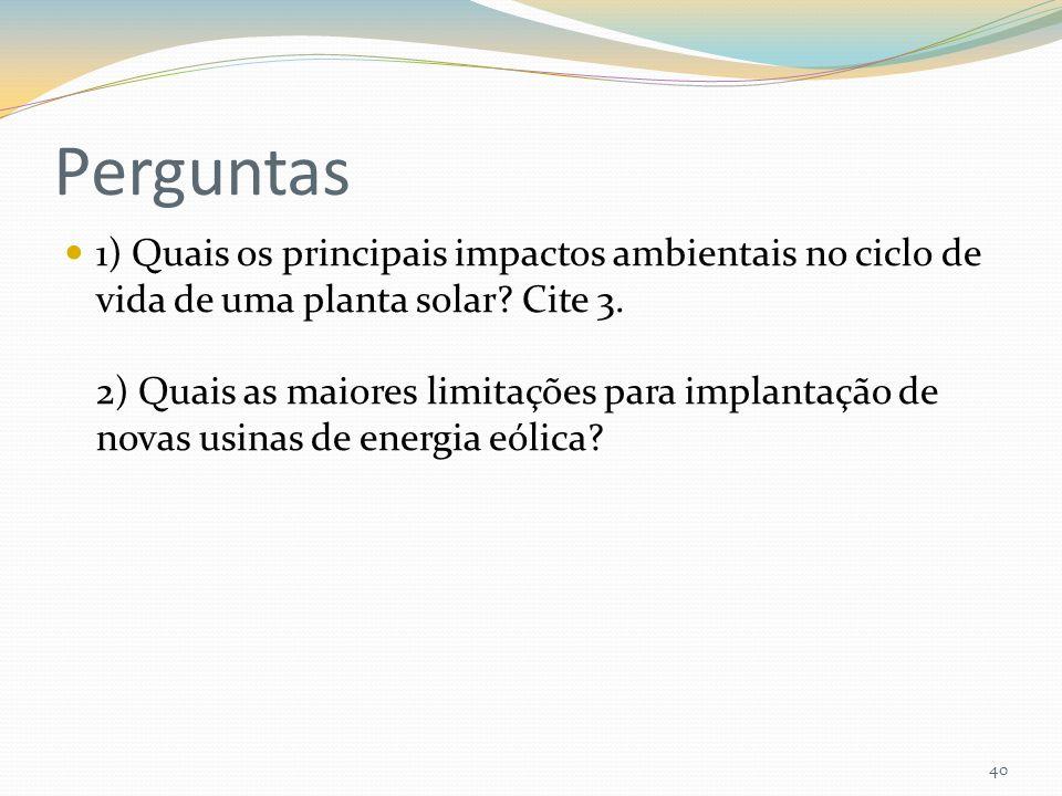 Perguntas 1) Quais os principais impactos ambientais no ciclo de vida de uma planta solar? Cite 3. 2) Quais as maiores limitações para implantação de