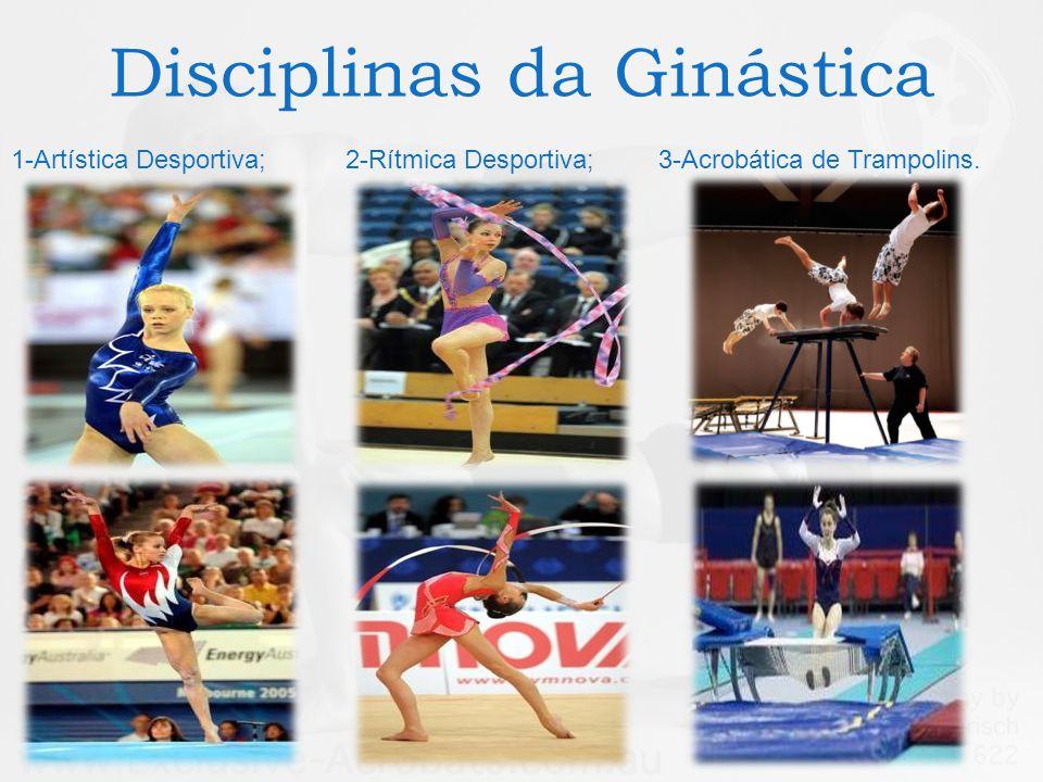 Disciplinas da Ginástica 1-Artística Desportiva; 2-Rítmica Desportiva; 3-Acrobática de Trampolins.