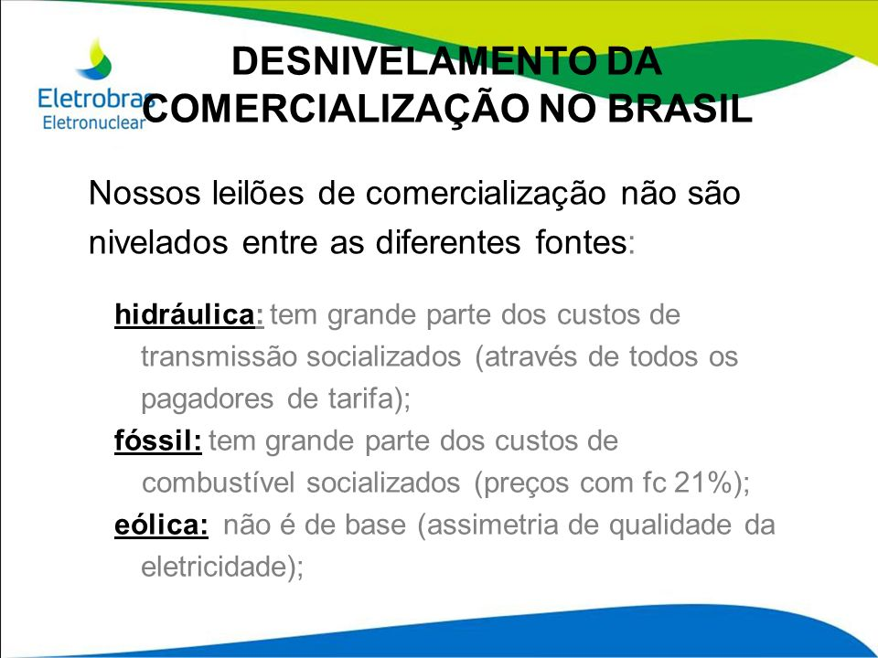 DESNIVELAMENTO DA COMERCIALIZAÇÃO NO BRASIL Nossos leilões de comercialização não são nivelados entre as diferentes fontes: hidráulica: tem grande par