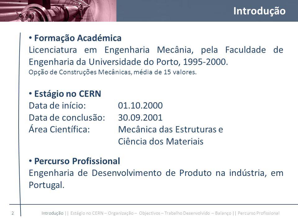 Introdução Formação Académica Licenciatura em Engenharia Mecânia, pela Faculdade de Engenharia da Universidade do Porto, 1995-2000. Opção de Construçõ