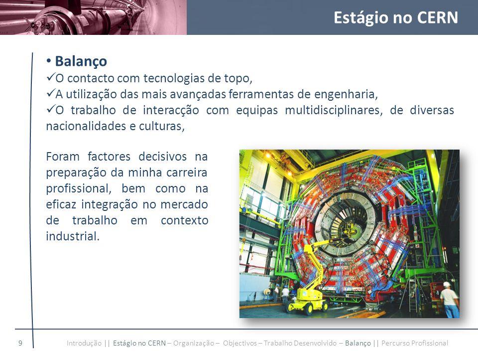 Estágio no CERN Balanço O contacto com tecnologias de topo, A utilização das mais avançadas ferramentas de engenharia, O trabalho de interacção com eq
