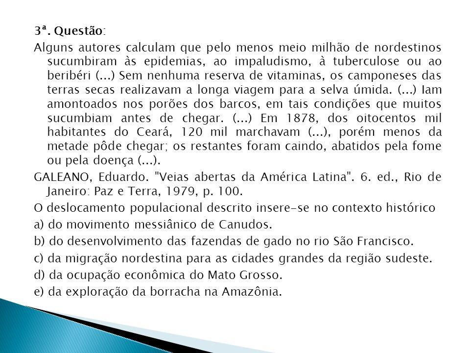 3ª. Questão: Alguns autores calculam que pelo menos meio milhão de nordestinos sucumbiram às epidemias, ao impaludismo, à tuberculose ou ao beribéri (