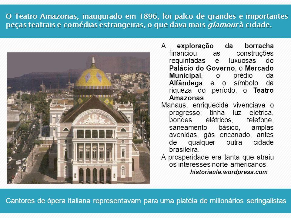 O Teatro Amazonas, inaugurado em 1896, foi palco de grandes e importantes peças teatrais e comédias estrangeiras, o que dava mais glamour à cidade. Ca