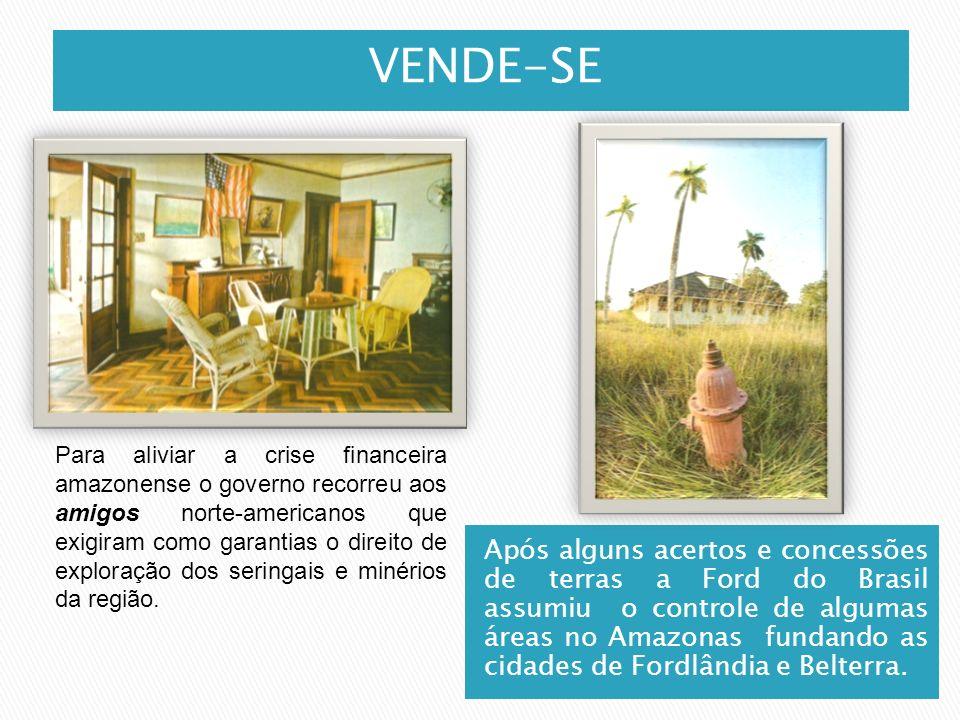 VENDE-SE Após alguns acertos e concessões de terras a Ford do Brasil assumiu o controle de algumas áreas no Amazonas fundando as cidades de Fordlândia