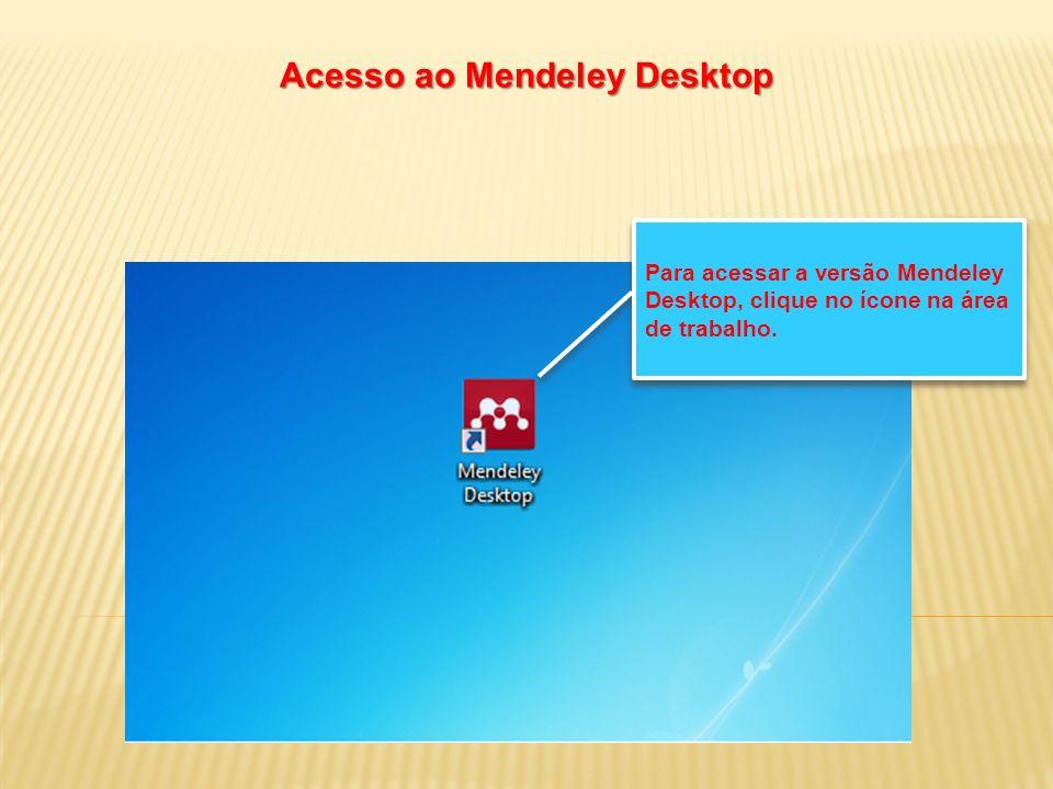 Para acessar a versão Mendeley Desktop, clique no ícone na área de trabalho.