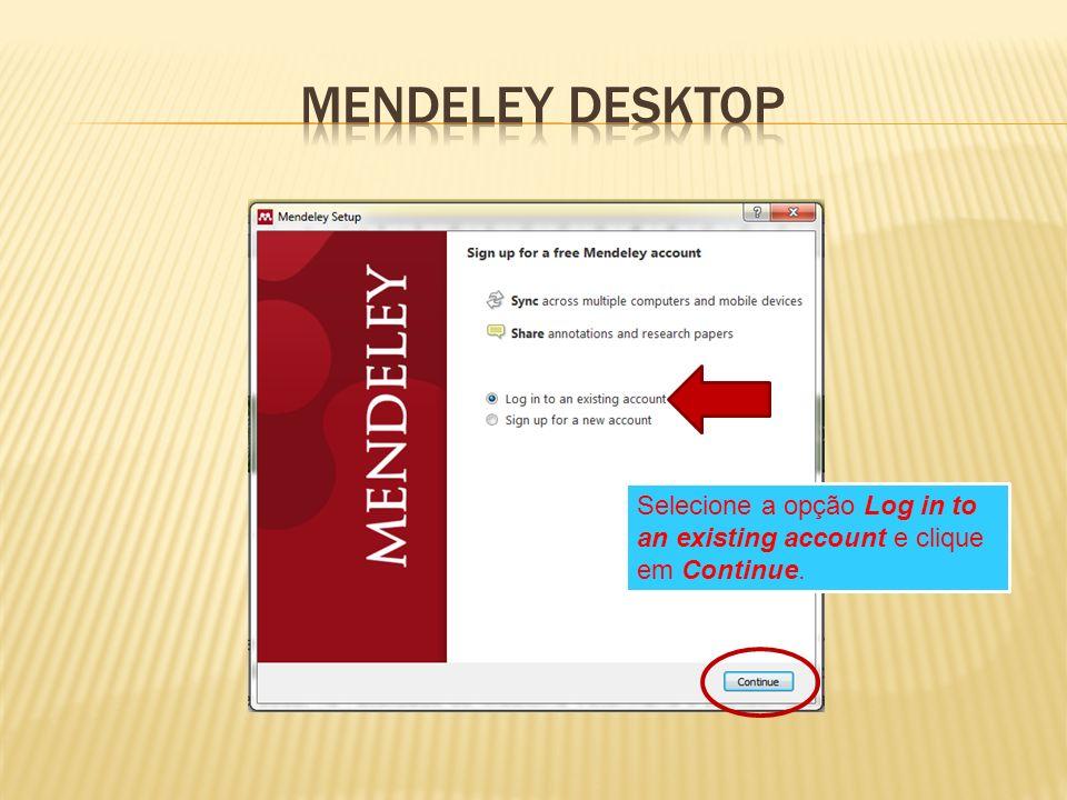 Selecione a opção Log in to an existing account e clique em Continue.