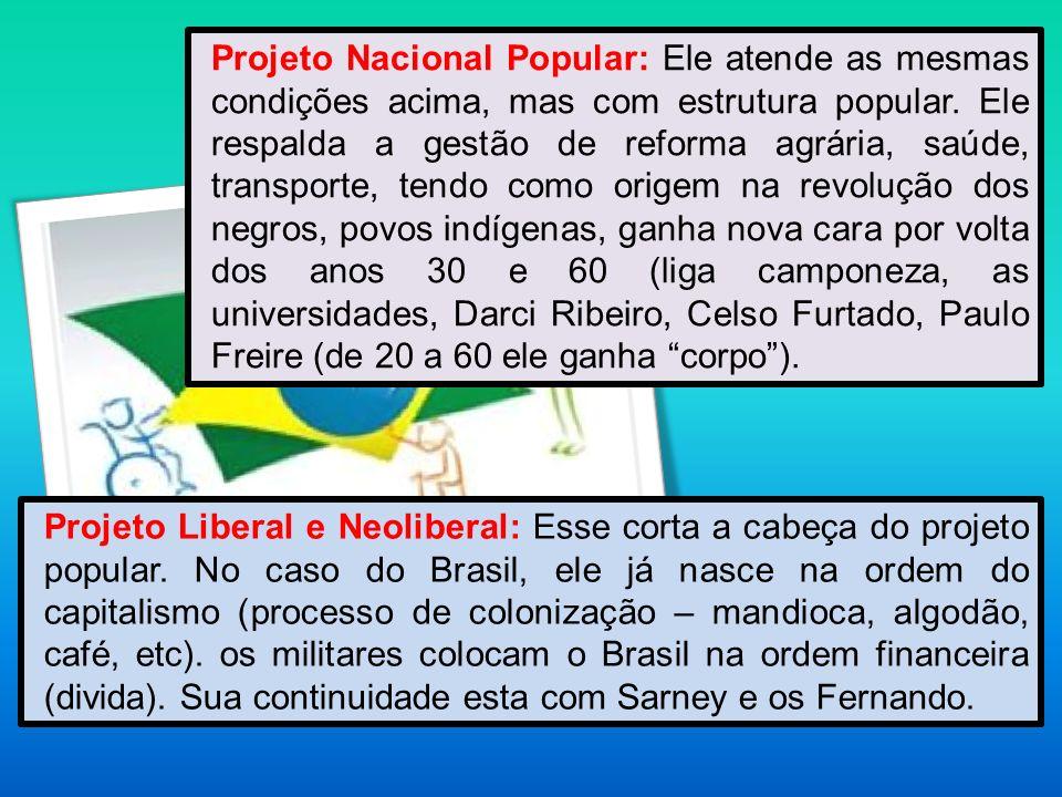 Projeto Nacional Popular: Ele atende as mesmas condições acima, mas com estrutura popular. Ele respalda a gestão de reforma agrária, saúde, transporte