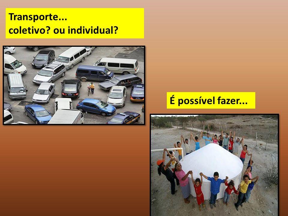 Transporte... coletivo? ou individual? É possível fazer...