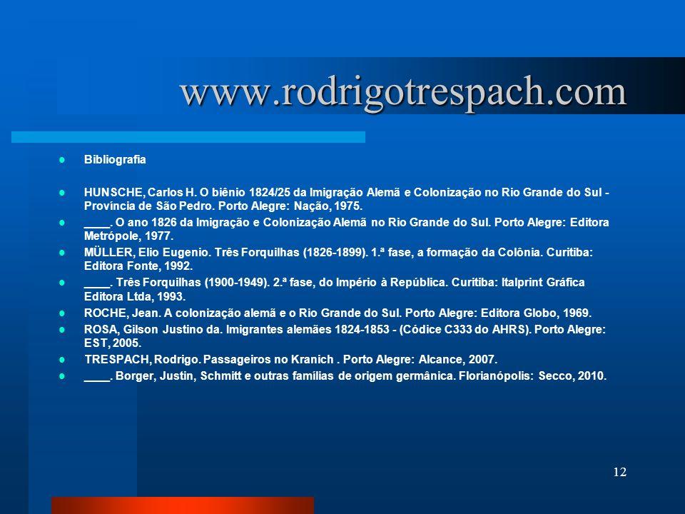 www.rodrigotrespach.com Bibliografia HUNSCHE, Carlos H. O biênio 1824/25 da Imigração Alemã e Colonização no Rio Grande do Sul - Província de São Pedr