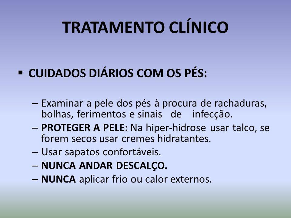 TRATAMENTO CLÍNICO CUIDADOS DIÁRIOS COM OS PÉS: – Examinar a pele dos pés à procura de rachaduras, bolhas, ferimentos e sinais de infecção. – PROTEGER