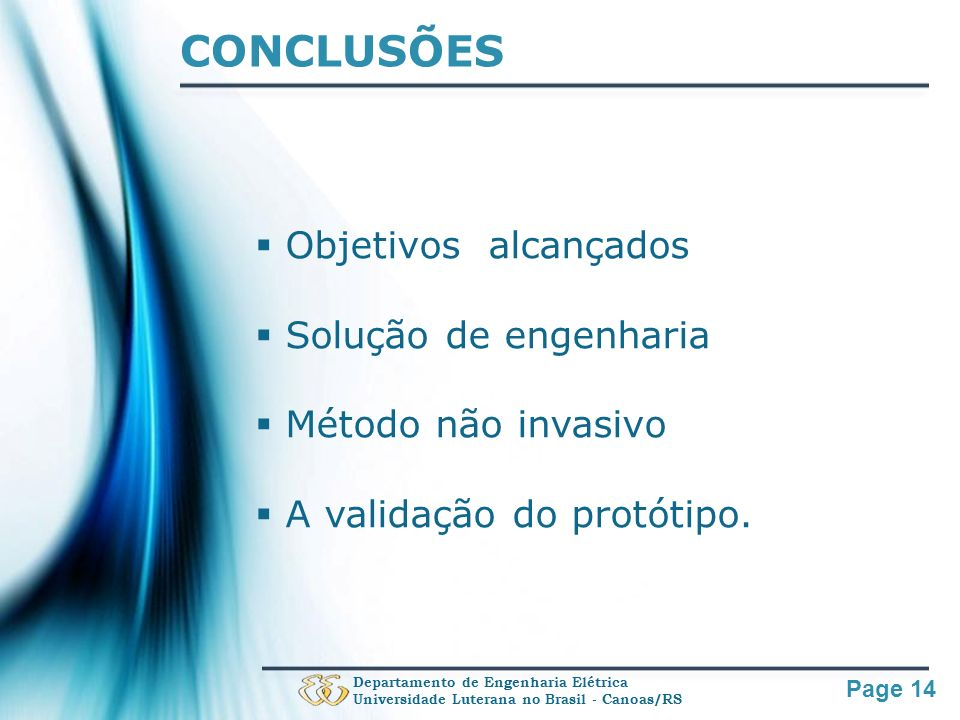 Page 14 CONCLUSÕES Departamento de Engenharia Elétrica Universidade Luterana no Brasil - Canoas/RS Objetivos alcançados Solução de engenharia Método n