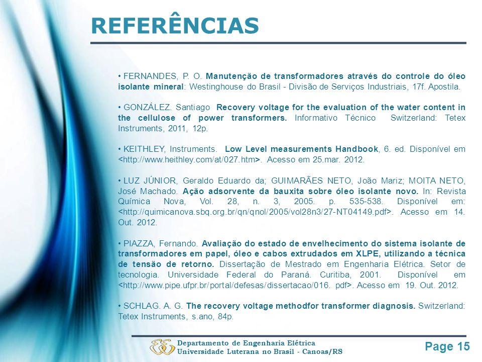 Page 15 REFERÊNCIAS FERNANDES, P. O. Manutenção de transformadores através do controle do óleo isolante mineral: Westinghouse do Brasil - Divisão de S
