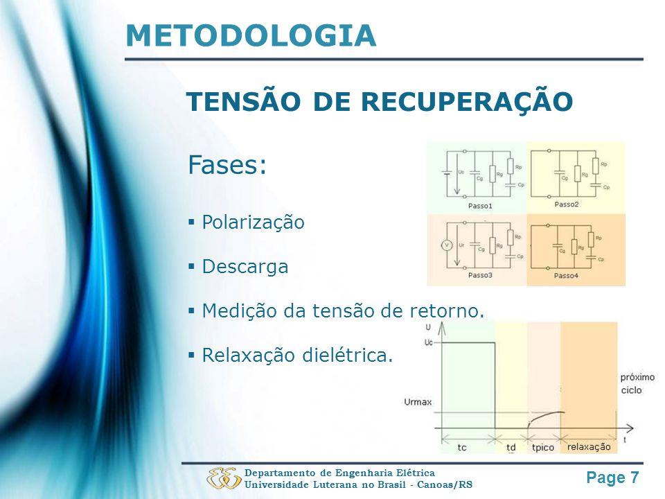 Page 7 METODOLOGIA Fases: Polarização Descarga Medição da tensão de retorno. Relaxação dielétrica. Departamento de Engenharia Elétrica Universidade Lu