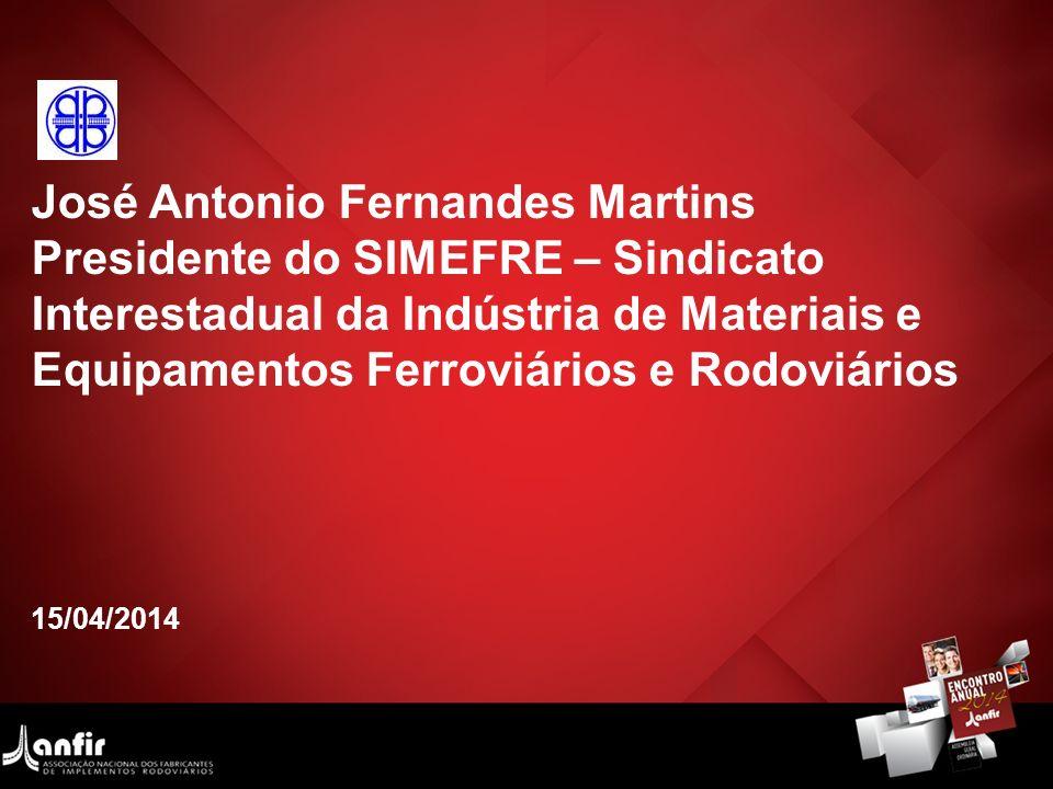 José Antonio Fernandes Martins Presidente do SIMEFRE – Sindicato Interestadual da Indústria de Materiais e Equipamentos Ferroviários e Rodoviários 15/