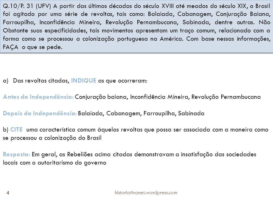 historiativanet.wordpress.com 4 Q.10/P. 31 (UFV) A partir das últimas décadas do século XVIII até meados do século XIX, o Brasil foi agitado por uma s
