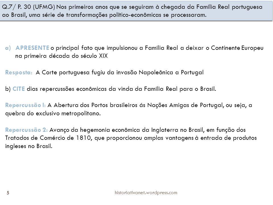 historiativanet.wordpress.com 5 Q.7/ P. 30 (UFMG) Nos primeiros anos que se seguiram à chegada da Família Real portuguesa ao Brasil, uma série de tran