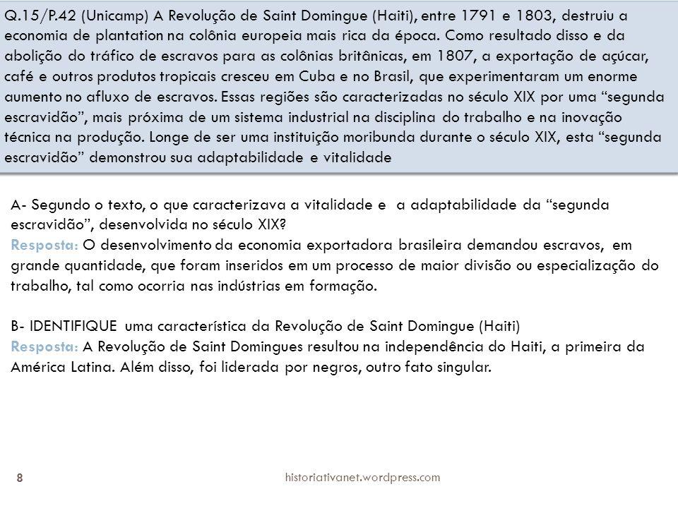 historiativanet.wordpress.com 9 Q.6/P.23 A partir da década de 1790, a alta dos preços mundiais do açúcar após a Revolução de São Domingos (hoje, Haiti) e a derrocada da economia de exportação dessa ilha somaram-se à queda dos preços dos africanos, provocando uma rápida expansão do açúcar no Oeste velho de São Paulo; isto é, no quadrilátero compreendido entre os povoados de Sorocaba, Piracicaba, Mogi-Guaçu e Jundiaí Robert Slenes.