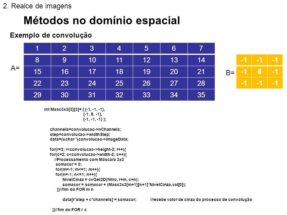 Exemplo de convolução 8 A= 1234567 891011121314 15161718192021 22232425262728 29303132333435 B= Métodos no domínio espacial 2. Realce de imagens int M