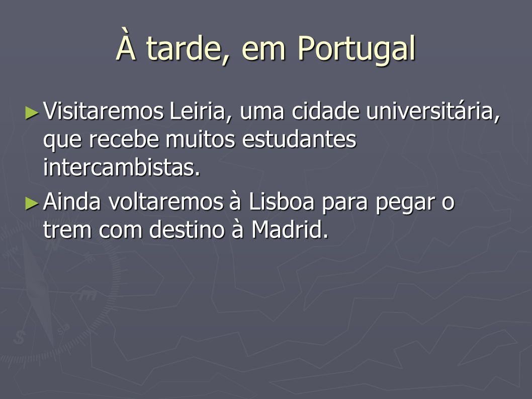 À tarde, em Portugal Visitaremos Leiria, uma cidade universitária, que recebe muitos estudantes intercambistas. Visitaremos Leiria, uma cidade univers