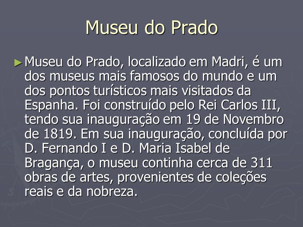Museu do Prado Museu do Prado, localizado em Madri, é um dos museus mais famosos do mundo e um dos pontos turísticos mais visitados da Espanha. Foi co