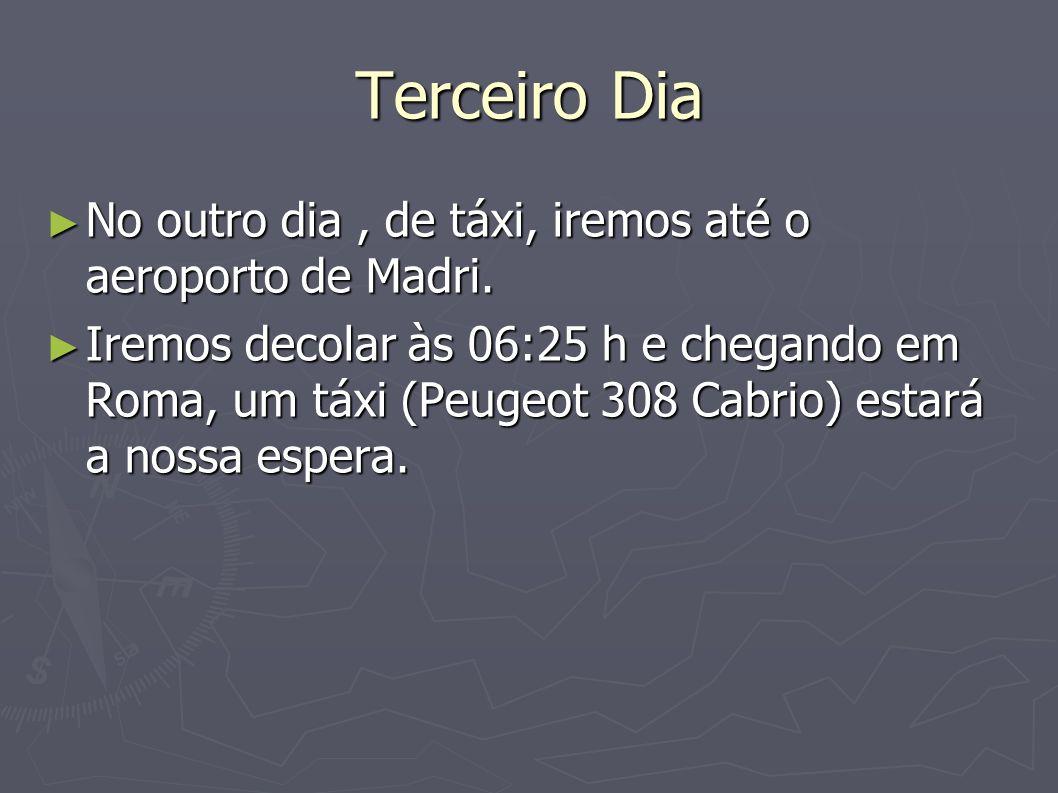 Terceiro Dia No outro dia, de táxi, iremos até o aeroporto de Madri. No outro dia, de táxi, iremos até o aeroporto de Madri. Iremos decolar às 06:25 h