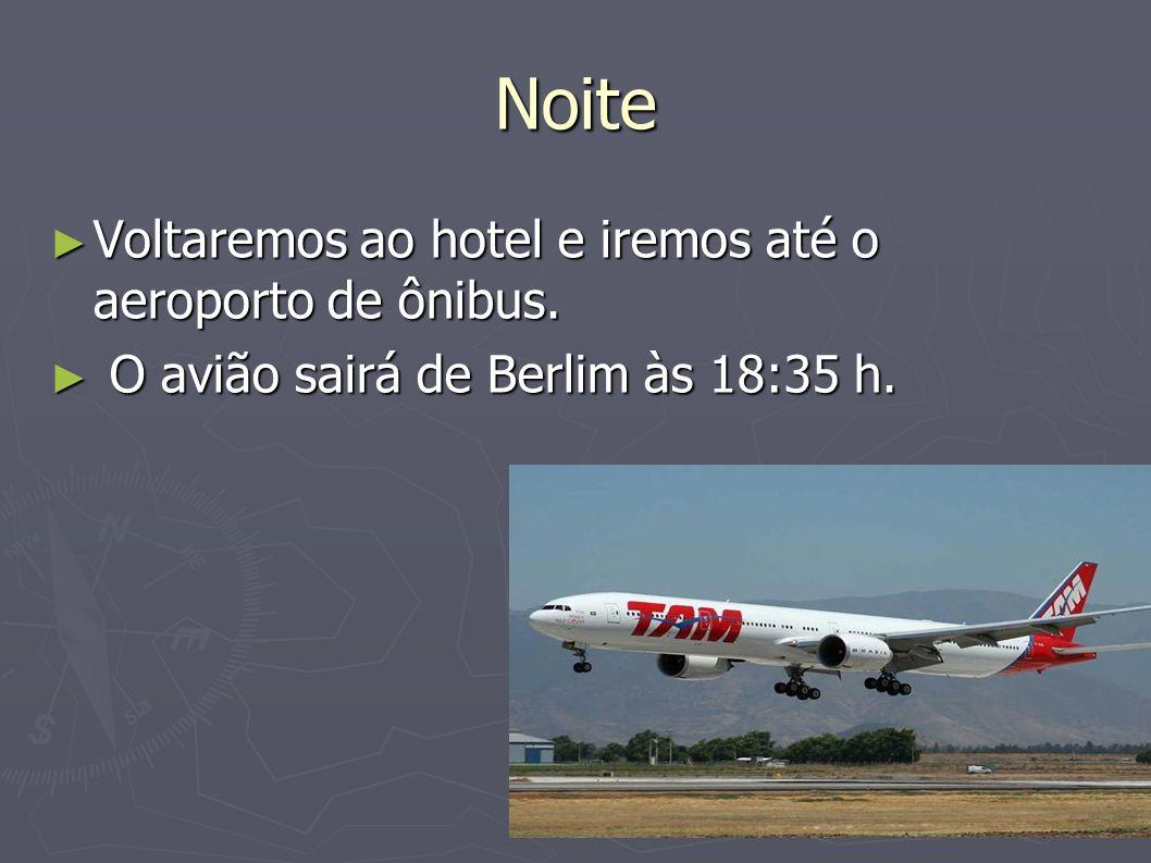 Noite Voltaremos ao hotel e iremos até o aeroporto de ônibus. Voltaremos ao hotel e iremos até o aeroporto de ônibus. O avião sairá de Berlim às 18:35