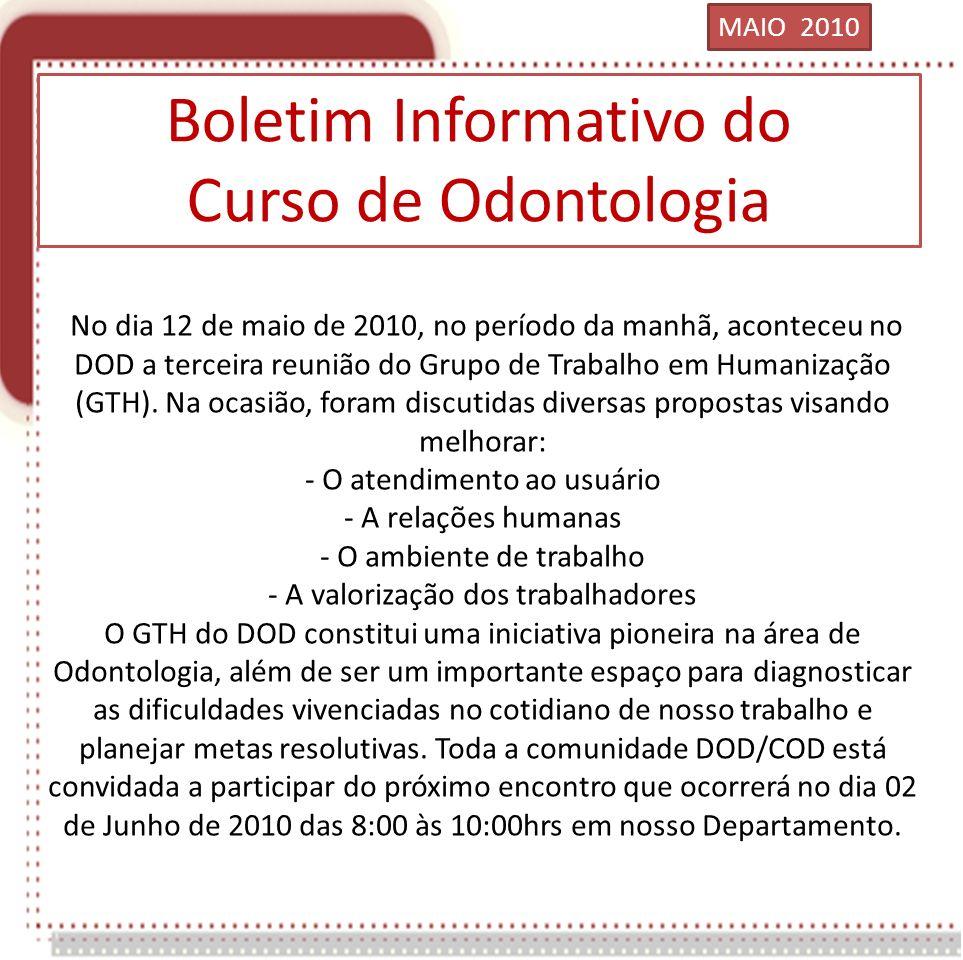 Boletim Informativo do Curso de Odontologia No dia 12 de maio de 2010, no período da manhã, aconteceu no DOD a terceira reunião do Grupo de Trabalho em Humanização (GTH).