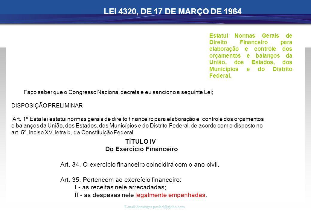 TÍTULO IV Do Exercício Financeiro Art. 34. O exercício financeiro coincidirá com o ano civil. Art. 35. Pertencem ao exercício financeiro: I - as recei