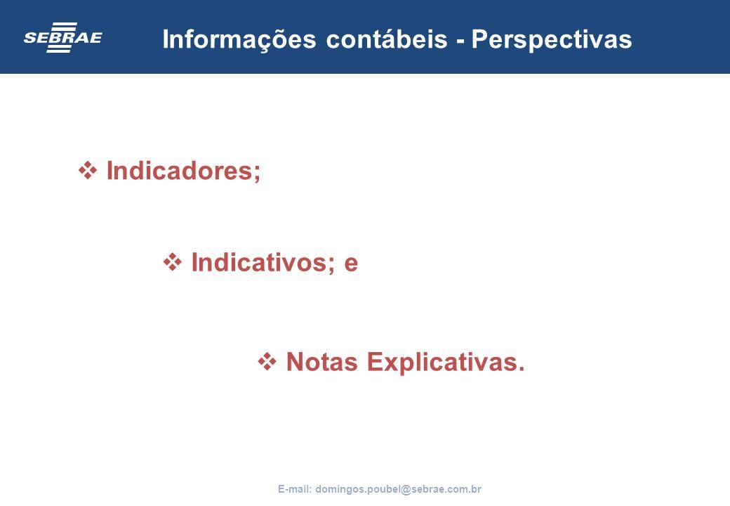 Informações contábeis - Perspectivas Indicadores; Indicativos; e Notas Explicativas. E-mail: domingos.poubel@sebrae.com.br