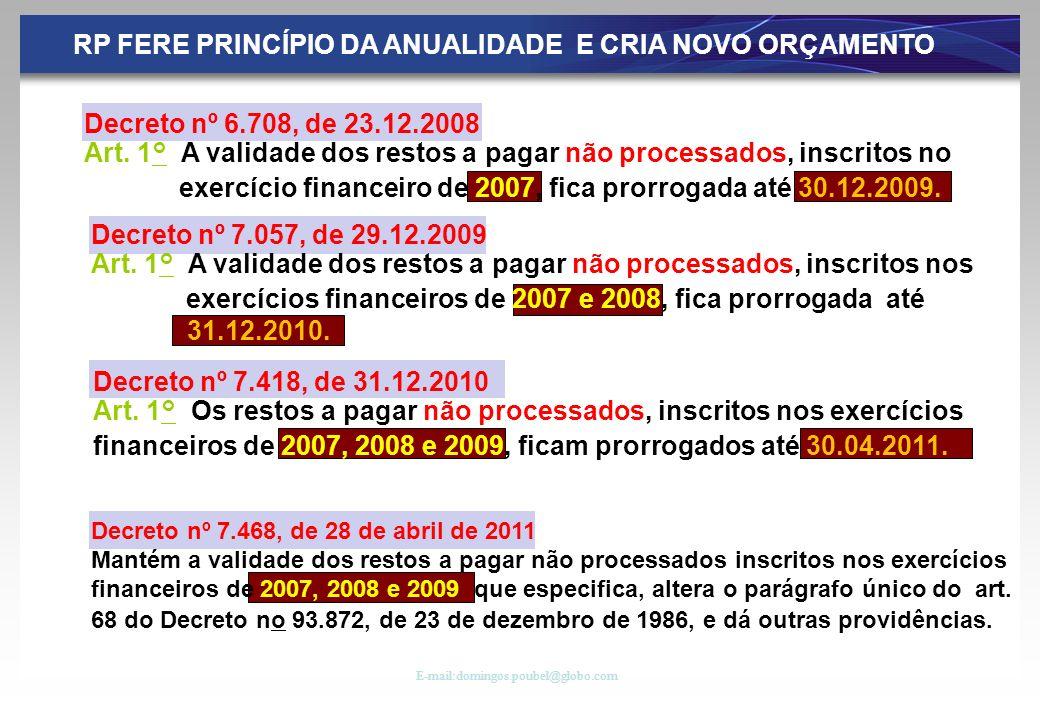 Decreto nº 7.418, de 31.12.2010 Art. 1° Os restos a pagar não processados, inscritos nos exercícios financeiros de 2007, 2008 e 2009, ficam prorrogado