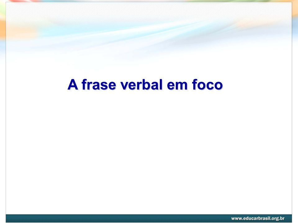 A frase verbal em foco