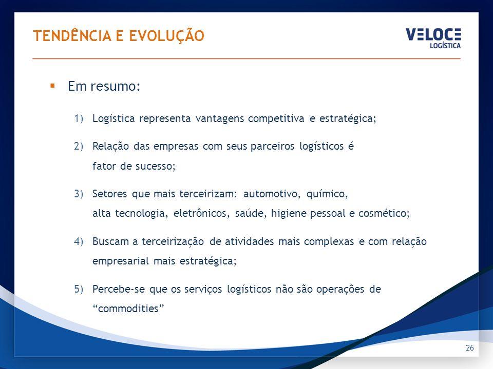 26 TENDÊNCIA E EVOLUÇÃO Em resumo: 1)Logística representa vantagens competitiva e estratégica; 2)Relação das empresas com seus parceiros logísticos é