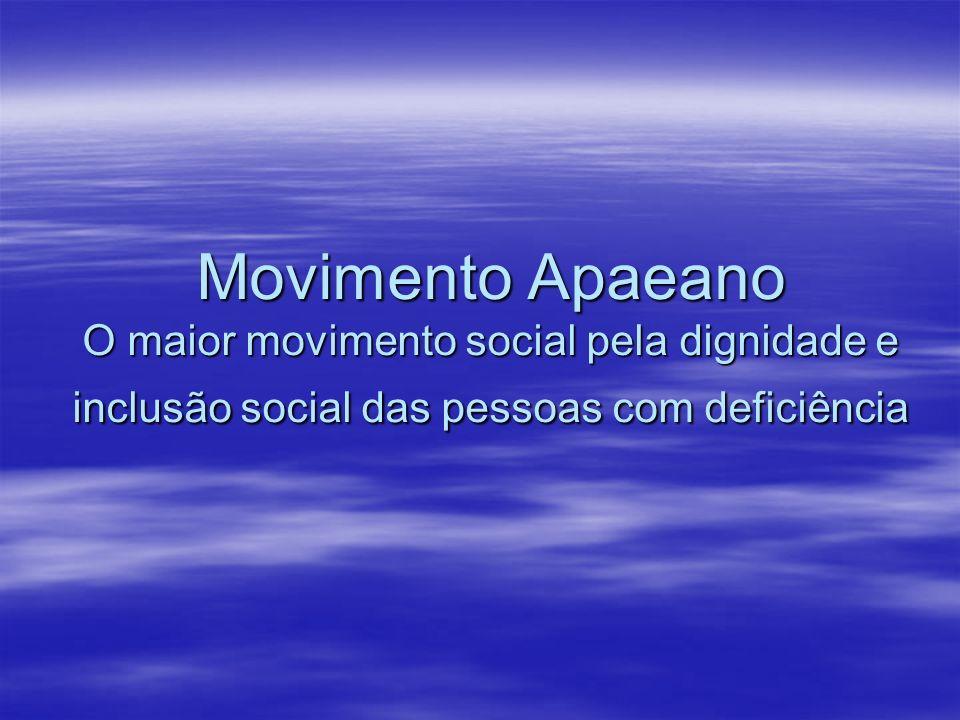 Movimento Apaeano O maior movimento social pela dignidade e inclusão social das pessoas com deficiência