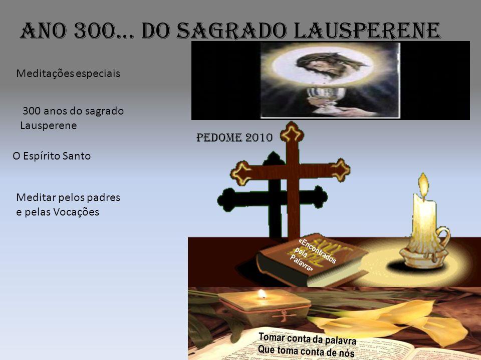 Ano 300… do Sagrado Lausperene Tomar conta da palavra Que toma conta de nós «Encontrados pela Palavra » Pedome 2010 Meditações especiais O Espírito Sa
