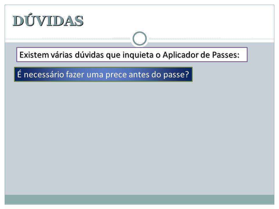 DÚVIDAS É necessário fazer uma prece antes do passe? Existem várias dúvidas que inquieta o Aplicador de Passes: