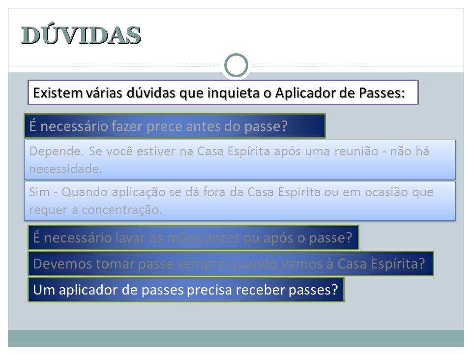 DÚVIDAS É necessário fazer prece antes do passe? Existem várias dúvidas que inquieta o Aplicador de Passes: Depende. Se você estiver na Casa Espírita