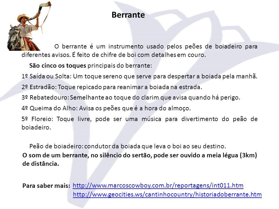 Berrante O berrante é um instrumento usado pelos peões de boiadeiro para diferentes avisos.
