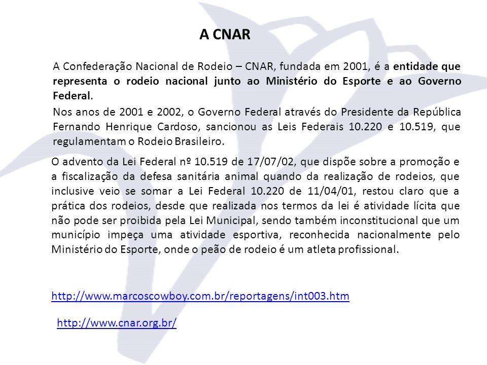 A CNAR A Confederação Nacional de Rodeio – CNAR, fundada em 2001, é a entidade que representa o rodeio nacional junto ao Ministério do Esporte e ao Governo Federal.