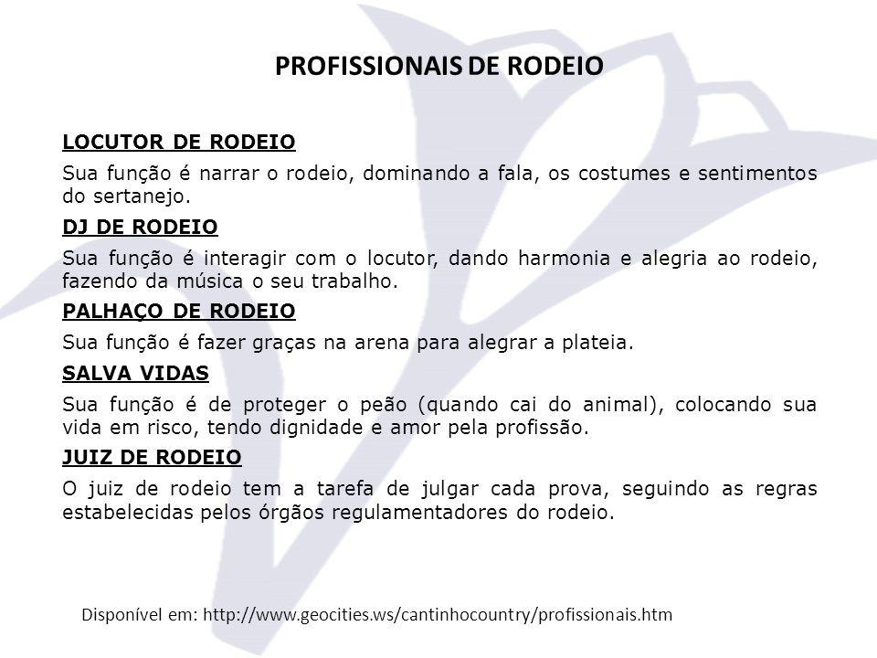 PROFISSIONAIS DE RODEIO LOCUTOR DE RODEIO Sua função é narrar o rodeio, dominando a fala, os costumes e sentimentos do sertanejo.