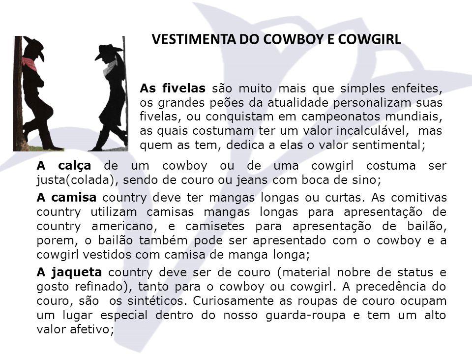 VESTIMENTA DO COWBOY E COWGIRL A calça de um cowboy ou de uma cowgirl costuma ser justa(colada), sendo de couro ou jeans com boca de sino; A camisa country deve ter mangas longas ou curtas.