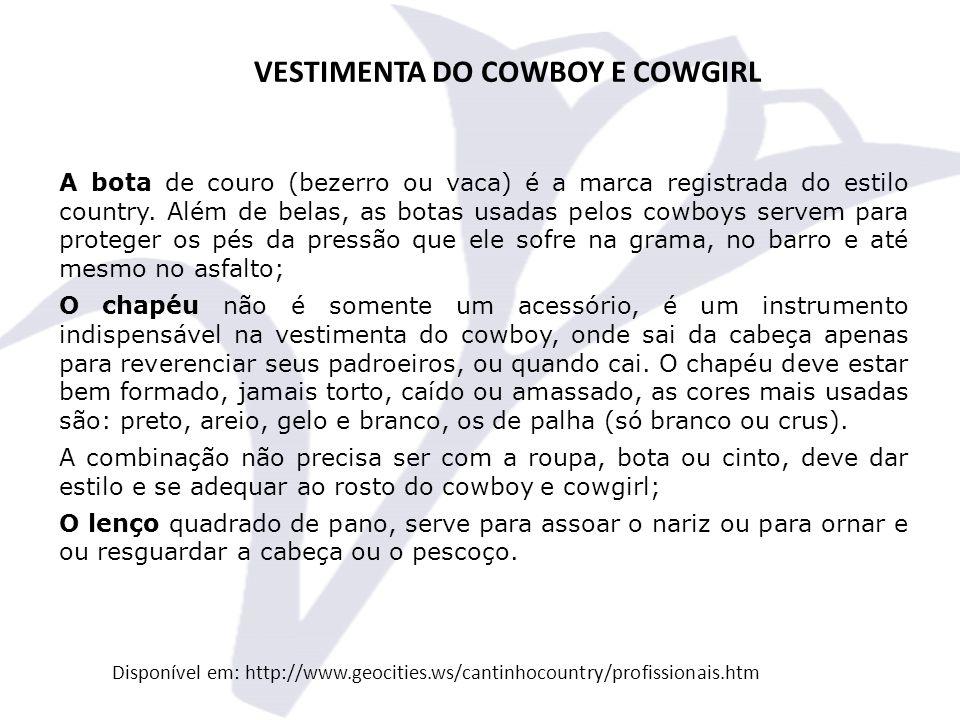 VESTIMENTA DO COWBOY E COWGIRL A bota de couro (bezerro ou vaca) é a marca registrada do estilo country.