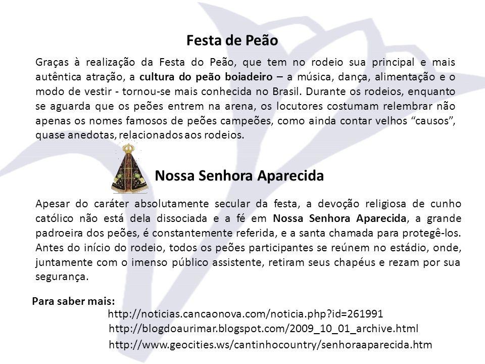 Graças à realização da Festa do Peão, que tem no rodeio sua principal e mais autêntica atração, a cultura do peão boiadeiro – a música, dança, alimentação e o modo de vestir - tornou-se mais conhecida no Brasil.