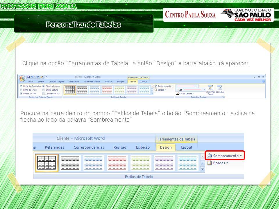 Clique na opção Ferramentas de Tabela e então Design a barra abaixo irá aparecer. Procure na barra dentro do campo Estilos de Tabela o botão Sombreame