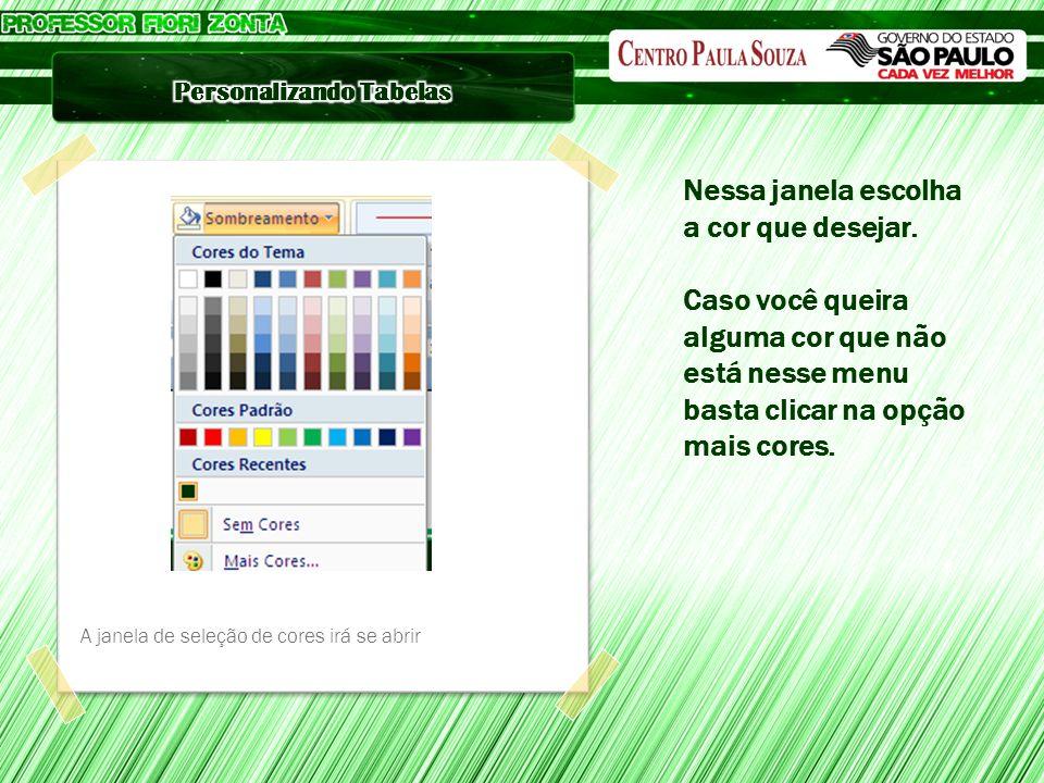 Nessa janela escolha a cor que desejar. Caso você queira alguma cor que não está nesse menu basta clicar na opção mais cores. A janela de seleção de c