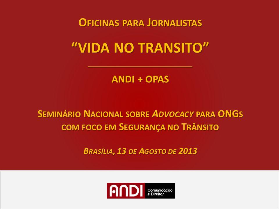 O FICINAS PARA J ORNALISTAS VIDA NO TRANSITO ______________________________ ANDI + OPAS S EMINÁRIO N ACIONAL SOBRE A DVOCACY PARA ONG S COM FOCO EM S