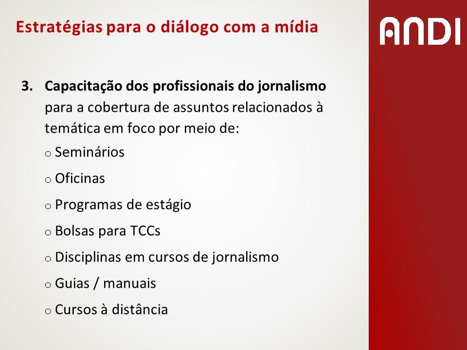 3.Capacitação dos profissionais do jornalismo para a cobertura de assuntos relacionados à temática em foco por meio de: o Seminários o Oficinas o Prog